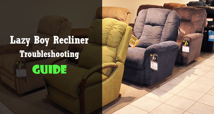 Lazy Boy Recliner Troubleshooting Methods